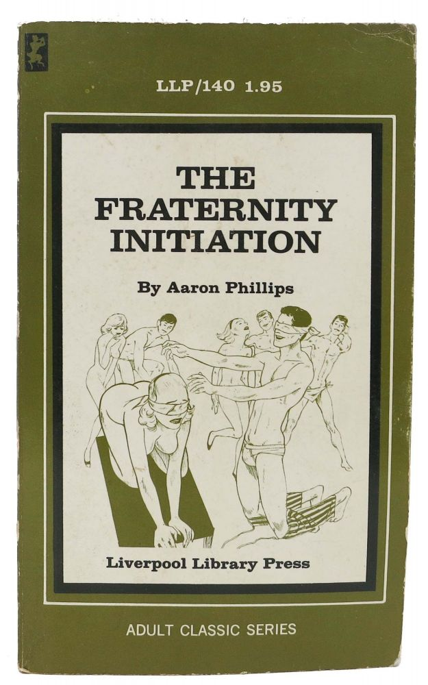 The FRATERNITY INITIATION. Aaron Phillips.
