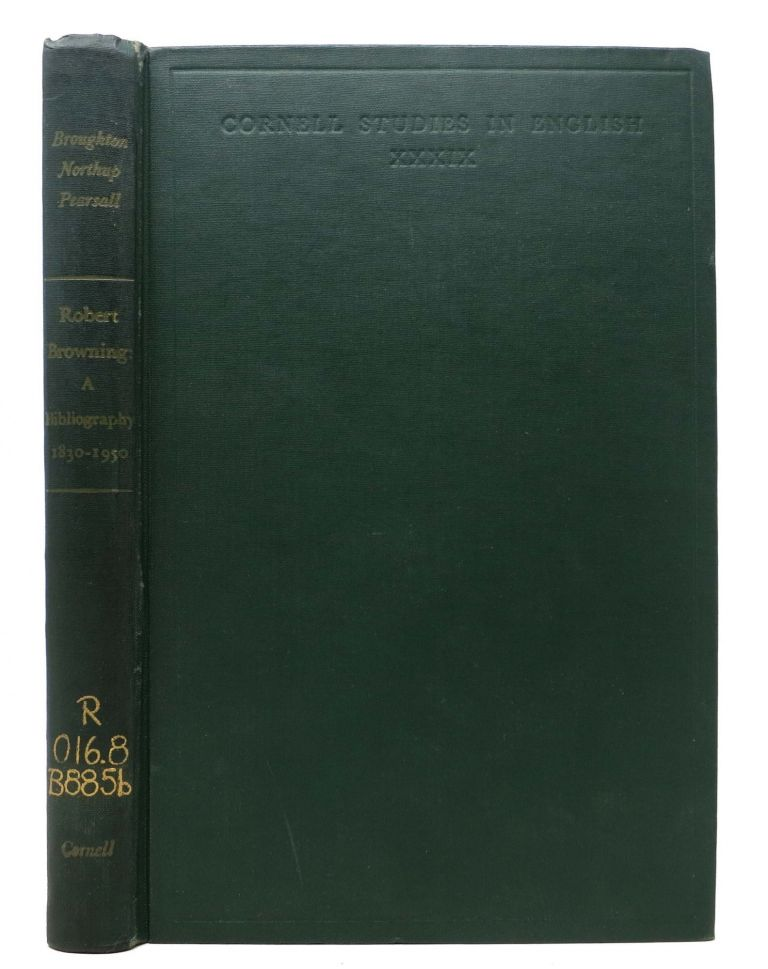 ROBERT BROWNING: A BIBLIOGRAPHY, 1830 - 1950. Leslie Nathan Broughton, Clark Sutherland Northup, Robert. - Pearsall.