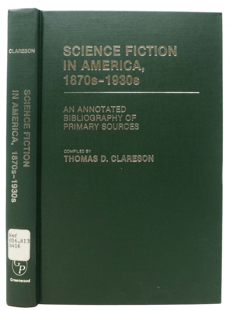 SCIENCE FICTION In AMERICAN, 1870s - 1930s.; An Annotated Bibliography of Primary Sources. Thomas D. Clareson.