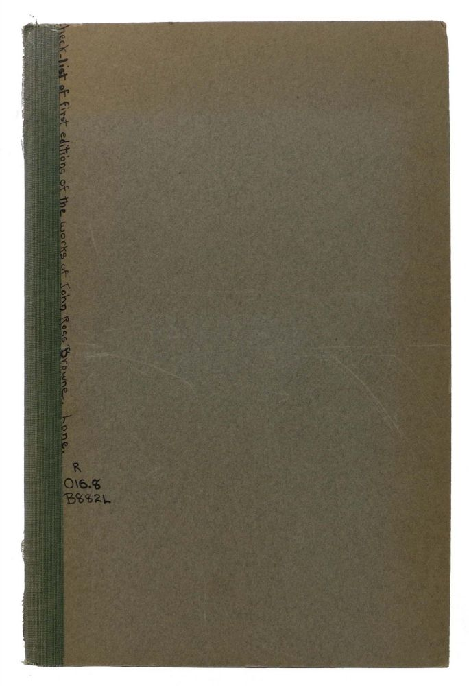 CHECK-LIST Of FIRST EDITIONS Of The WORKS Of JOHN ROSS BROWNE; CALIFORNIA PIONEER.; With a Chronology 1821 - 1872. E. Mirian - Lone.