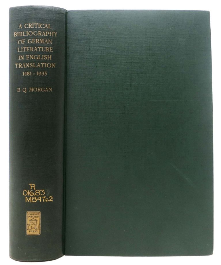 A CRITICAL BIBLIOGRAPHY Of GERMAN LITERATURE In ENGLISH TRANSLATION 1481 - 1927.; With a Supplement Embracing the Years 1928 - 1935. Bayard Quincy Morgan.