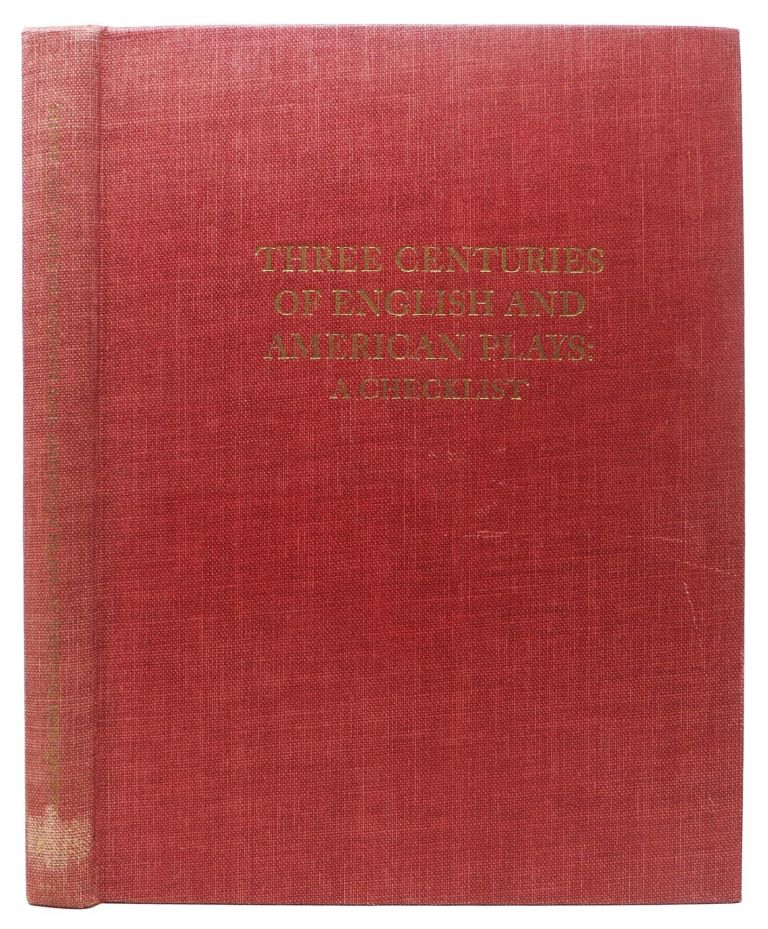 THREE CENTURIES Of ENGLISH And AMERICAN PLAYS: A CHECKLIST.; England: 1500 - 1800; United States: 1714 - 1830. G. William. - Bergquist.
