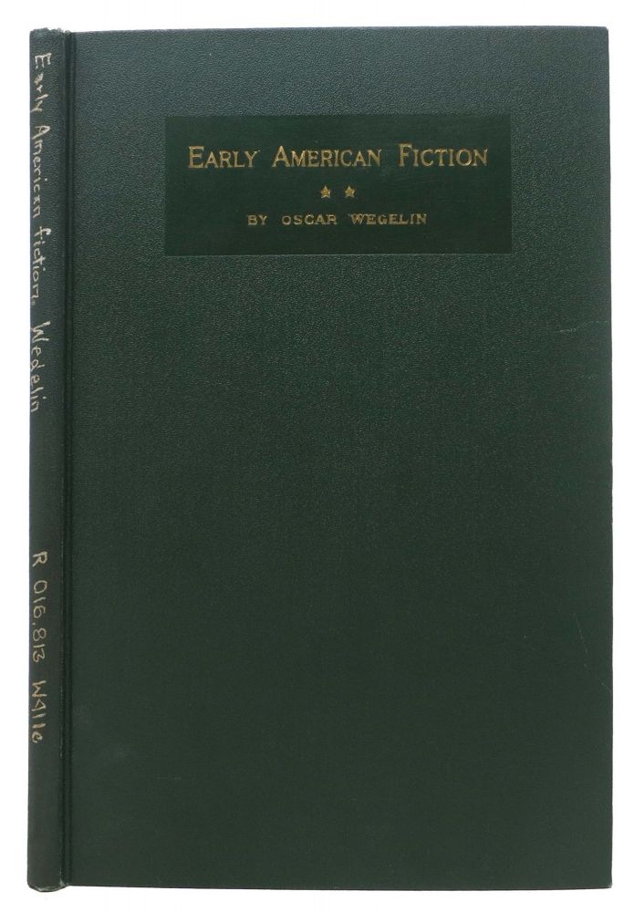 EARLY AMERICAN FICTION 1774 - 1830.; A Compilation of the Titles of Works of Fiction, by Writers Born or Residing in North America, North of the Mexican Border and Printed Previous to 1831. Oscar Wegelin, 1876 - 1070.
