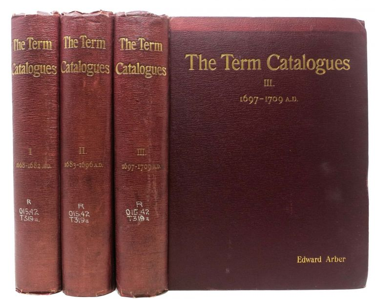 The TERM CATALOGUES, 1668 - 1709 A.D.; With A NUMBER For EASTER TERM, 1711 A.D.; A Contemporary Bibliography of English Literature in the Reigns of Charles II, James II, William and Mary, and Anne. Edward Arber, 1836 - 1912.