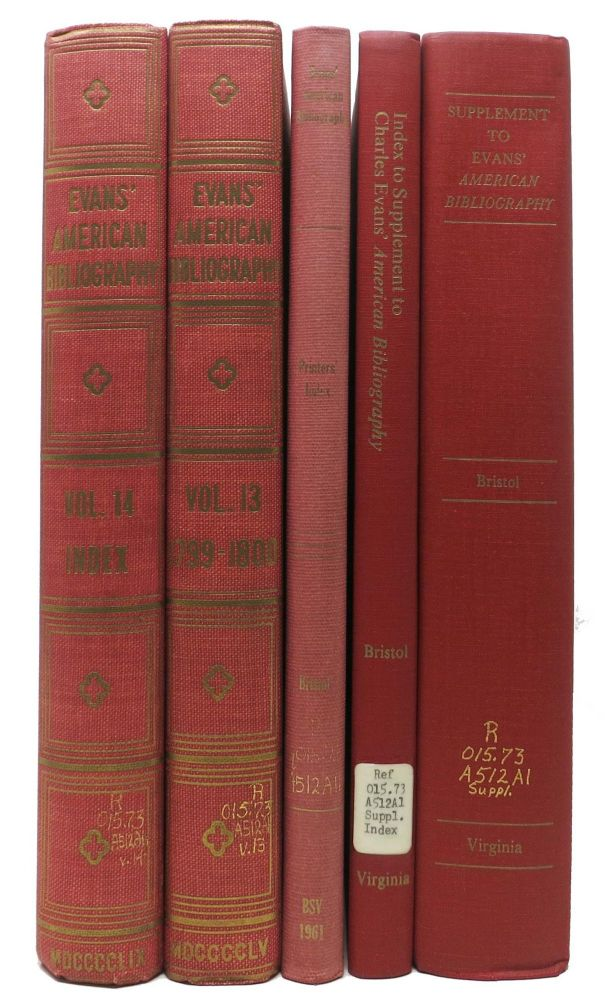 The AMERICAN BIBLIOGRAPHY Of CHARLES EVANS VOLUME 13 And 14.; Including the Printers Index, the Supplement and the Index to Supplement [for 5 volumes total]. Roger Pattrell Bristol.
