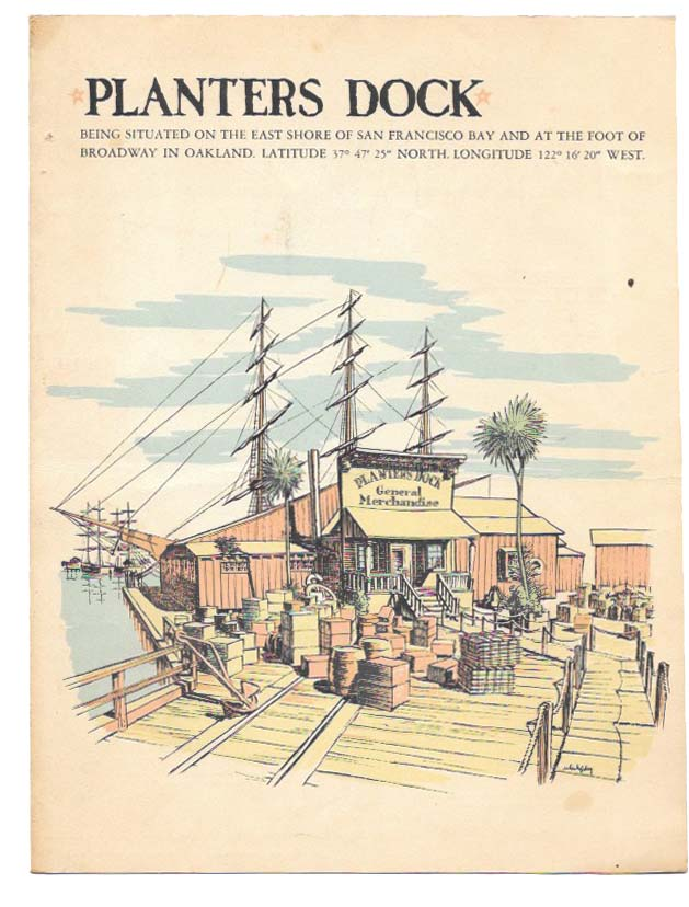 "PLANTERS DOCK.; Being Situated on the East Shore of San Francisco bay and at the Foot of Broadway in Oakland. Latitude 37 47' 25"" North. Longitude 122 16' 20"" West. Restaurant Menu - Oakland."
