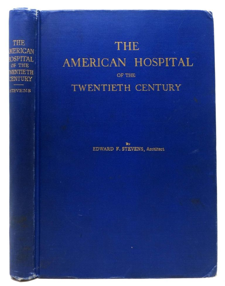The AMERICAN HOSPITAL Of The TWENTIETH CENTURY.; A Treatise on the Development of Medical Institutions, both in Europe and in America, since the Beginning of the Present Century. Edward F. Stevens, 1860 - 1946.