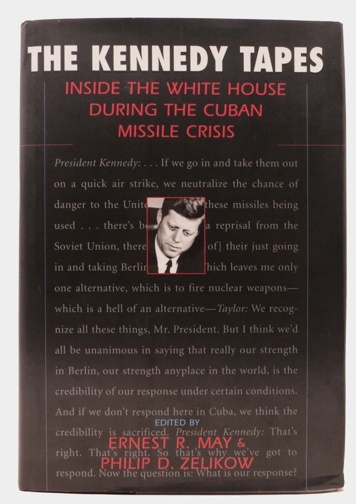 The KENNEDY TAPES.; Inside the White Hose During the Cuban Missile Crisis. Ernest R. May, Philip D. - Zelikow.
