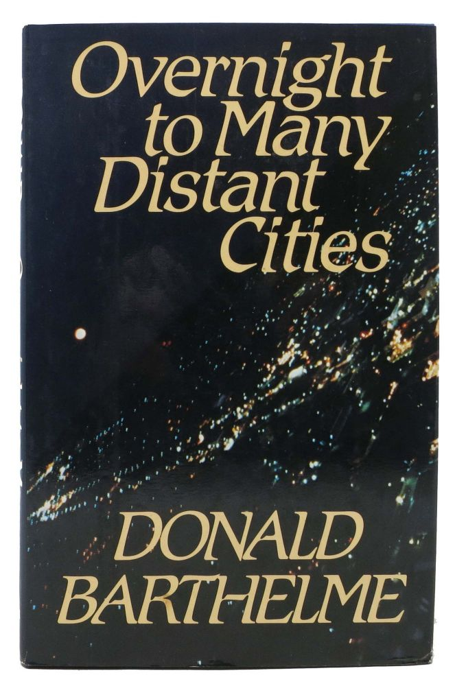 OVERNIGHT To MANY DISTANT CITIES. Donald Barthelme, 1931 - 1989.