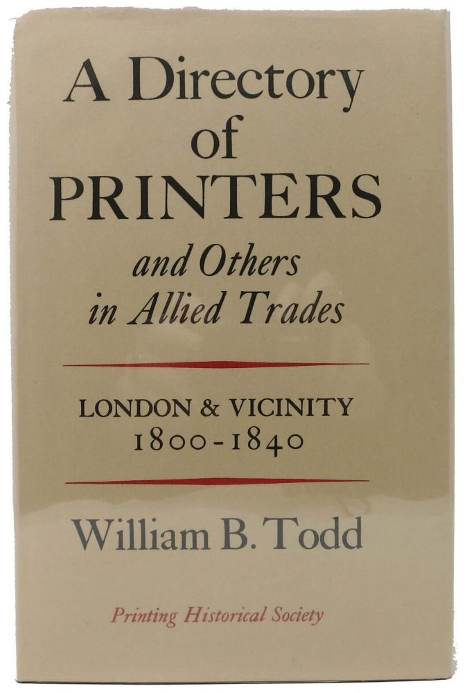 A DIRECTORY Of PRINTERS and Others in Allied Trades. London and Vicinity 1800 - 1840. William B. - Compiler Todd.