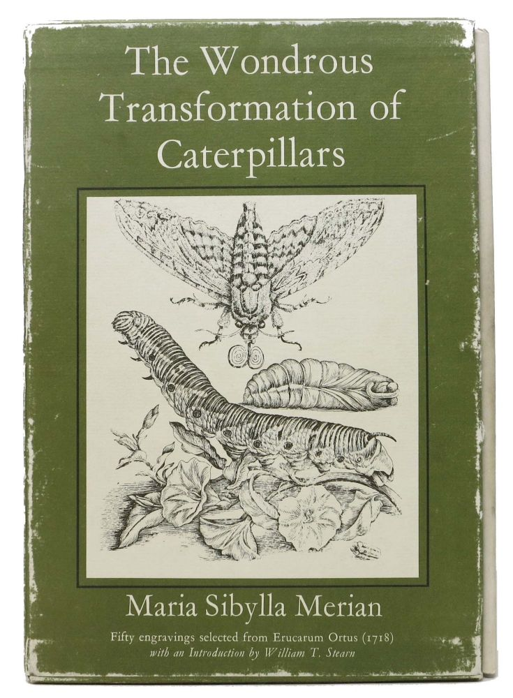 The WONDEROUS TRANSFORMATION Of CATERPILLARS.; Fifty Engravings Selected from ERUCARUM ORTUS (1718). With an Introduction by William T. Stern. Maria Sibylla. Stern Merian, William T. - Contributor.