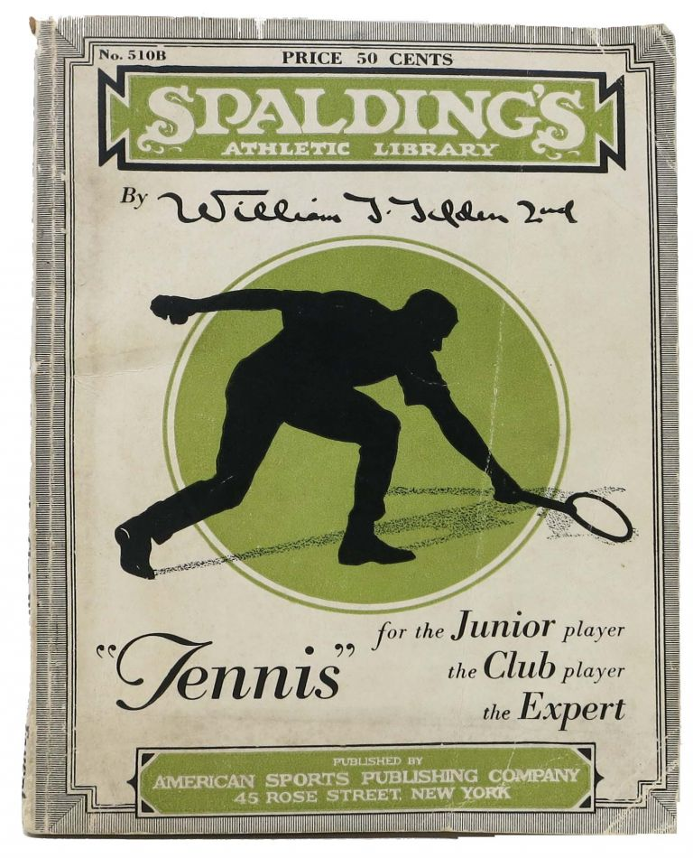 TENNIS For The JUNIOR Player The CLUB Player The EXPERT...; Spalding's Athletic Library. No. 510B. William . Hardy Tilden, Samuel - Contributor, atem. 1893 - 1953.