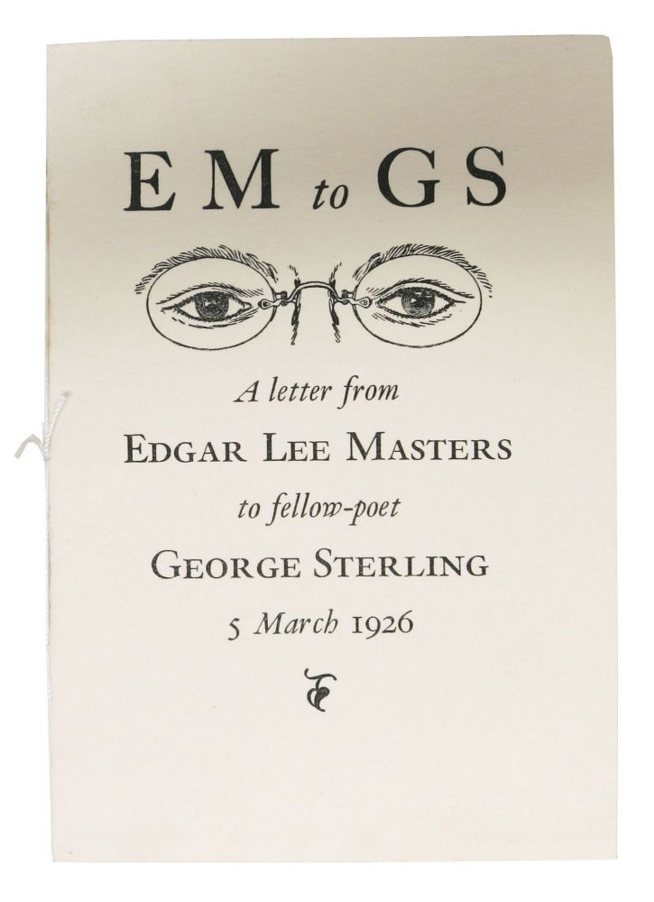 EM to GS.; A Letter from Edgar Lee Masters to fellow-poet George Sterling 5 March 1926. Bohemian Club Ephemera, Edgar Lee . Sterling Masters, George, 1868 - 1950, 1869 - 1926.