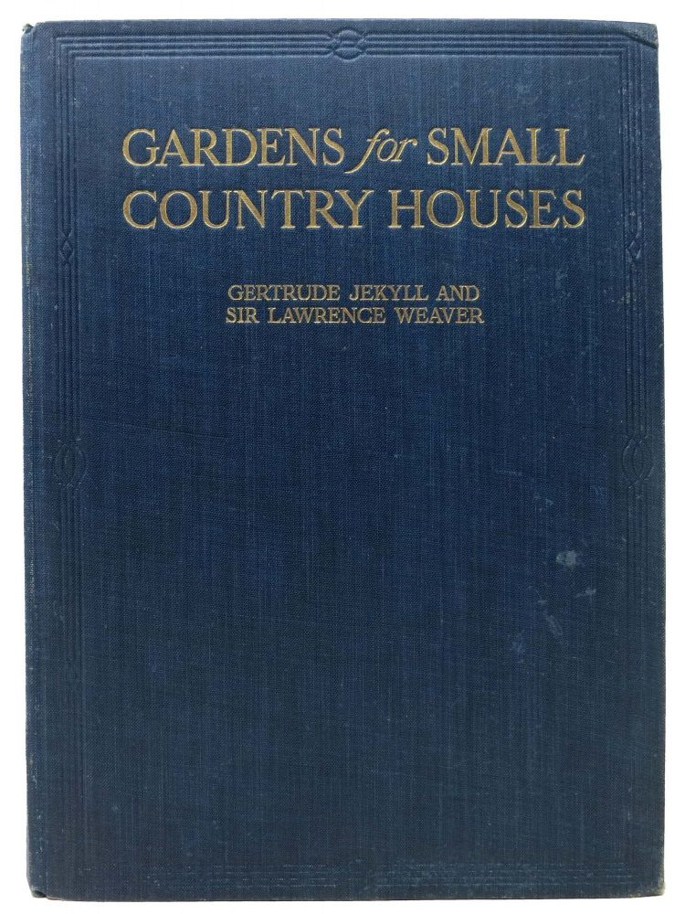 GARDENS For SMALL COUNTRY HOUSES. Gertrud Jekyll, Sir Lawrence Weaver, 1843 - 1932, 1876 - 1930.