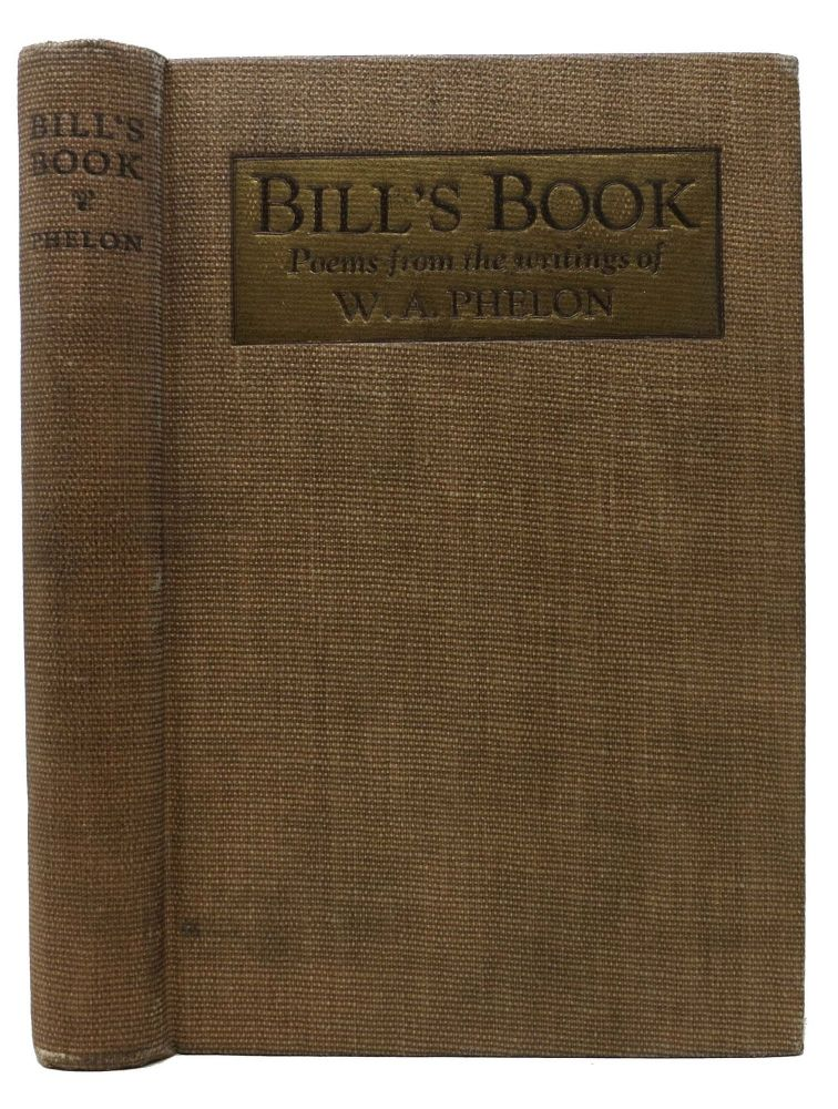 BILL'S BOOK.; Poems from the Writings of W. A. Phelon. Lillion H. - Phelon.