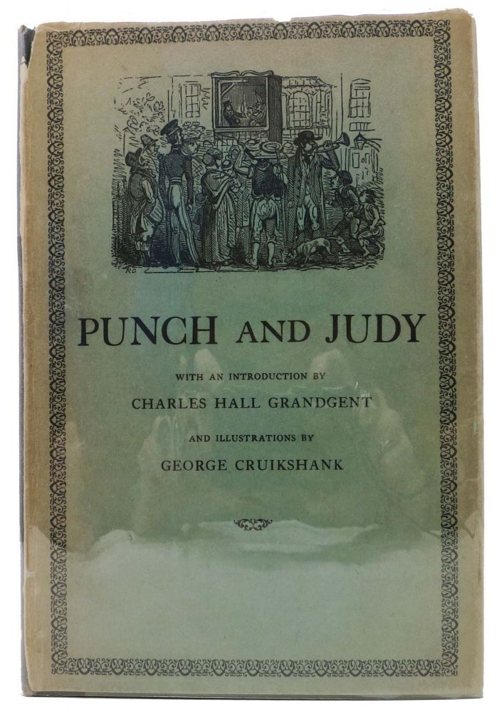 The TRAGICAL COMEDY Or COMICAL TRAGEDY Of PUNCH And JUDY.; With an Introductino by Charles Hall Grandgent and Illustrations by George Cruikshank. Children's Literature, Charles Hall - Contributor Crandgent, 1862 - 1939.