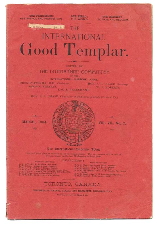 The INTERNATIONAL GOOD TEMPLAR. March, 1984 {typo, reads 1894 on title leaf}. Vol. VII., No. 2.; Our Principles: Abstinence and Prohibition - Our Field: The World - Our Mission: To Save and Reclaim. Temperance, The Literature Committee of the International Supreme Lodge -.