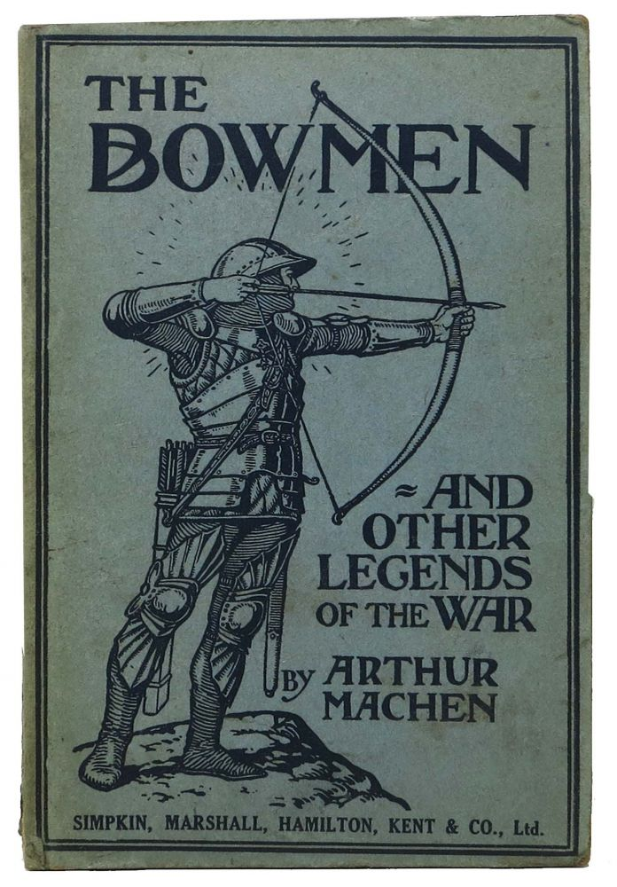 The ANGEL Of MONS. The BOWMEN And Other Legends of the War. Arthur Machen, 1863 - 1947.
