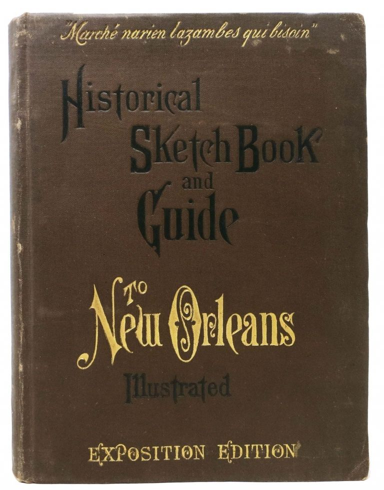 HISTORICAL SKETCH BOOK And GUIDE To NEW ORLEANS And Environs. With Map.; Illustrated with Many Original Engravings; and Containing Exhaustive Accounts of the Traditions, Historical Legends, and Remarkable Localities of the Creole City. Edited and Compiled by Several Leading Writers of the New Orleans Press. William H. - Compiler. Cable Coleman, George Washington, Lafcadio - Contributors Hearn, 1844 - 1925, 1850 - 1904.
