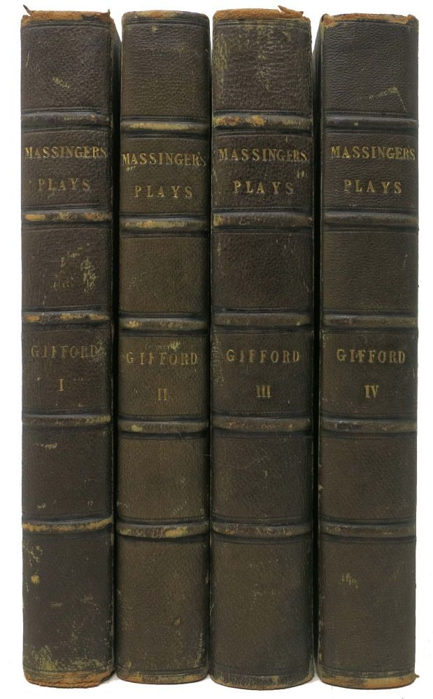 The PLAYS Of PHILIP MASSINGER, In Four Volumes.; With Notes Critical and Explanatory, by W. Gifford, Esq. Philip . Gifford Massinger, William -, 1583 - 1640, 1756 - 8126.