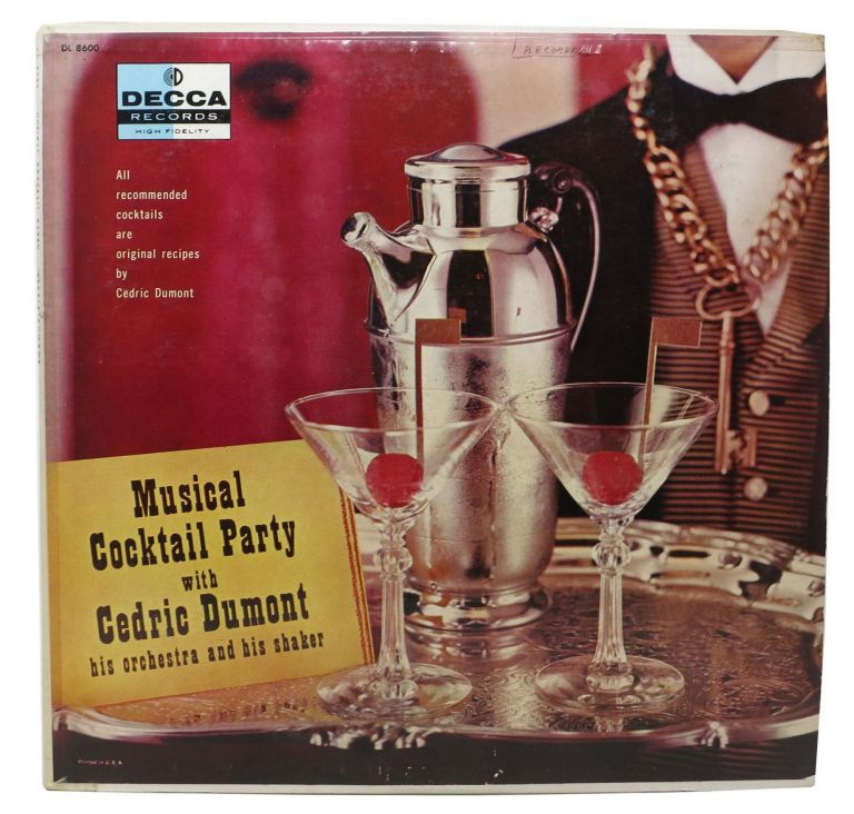 MUSICAL COCKTAIL PARTY With CEDRIC DUMONT, His ORCHESTRA And His SHAKER.; All Recommended Cocktails are Original Recipes by Cedric Dumont. Record/Vinyl, Cedric Dumont.