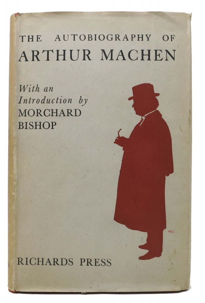 The AUTOBIOGRAPHY Of ARTHUR MACHEN.; With an Introduction by Morchard Bishop and with Three Portraits. Arthur Machen, 1863 - 1947.