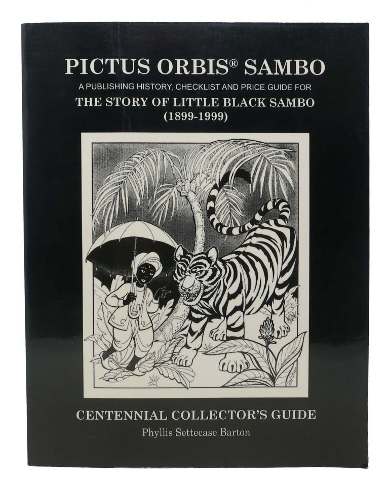PICTUS ORBIS SAMBO. A Publishing History, Checklist and Price Guide for the Story of Little Black Sambo. Phyllis Settecase Barton.