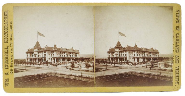"VIEWS Of OAKLAND And VICINITY. 153; Per ink mss annotation to verso, ""Tubbs Hotel / E. Oakland / Cal"" Stereoview Photograph, William Booker - Photographer Ingersoll, b. 1834."