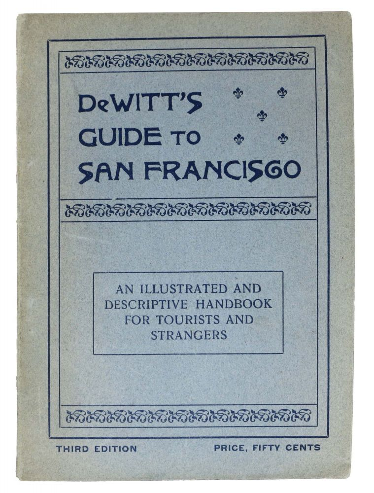 An ILLUSTRATED And DESCRIPTIVE SOUVENIR And GUIDE ... To SAN FRANCISCO.; A New Handbook for Strangers and Tourists. With a Short Historical Sketch and a Bird's-Eye View of the Business Center of the City. Frederic M. DeWitt.
