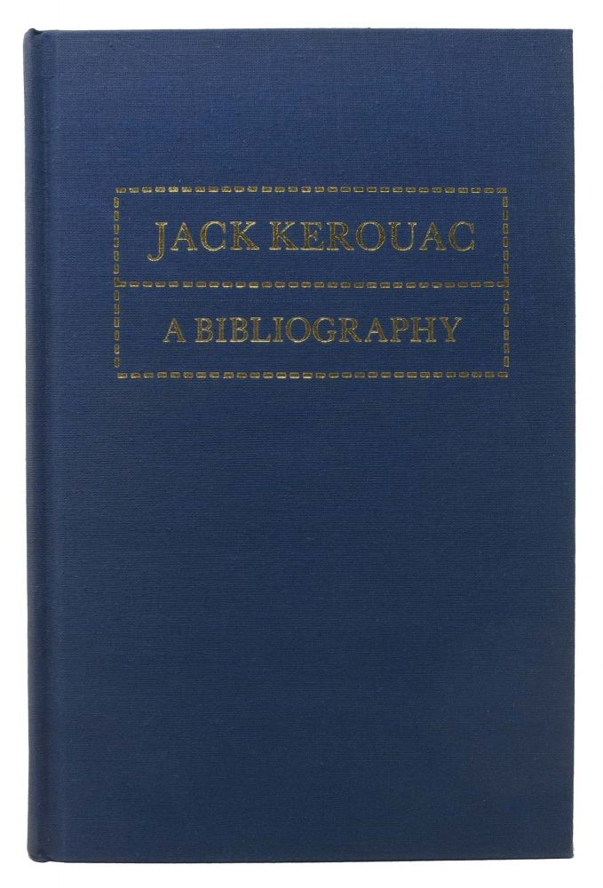 A BIBLIOGRAPHY Of WORKS By JACK KEROUAC. Jack - Subject. Charters Kerouac, Ann.