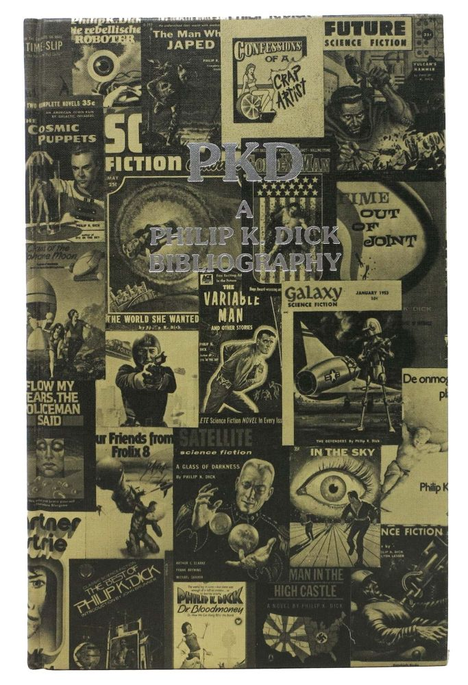 PKD. A Philip K. Dick Bibliography.; With Annotations by Steven Owen Godersky. Philip K. Dick, Daniel J. H. - Compiler Levack.