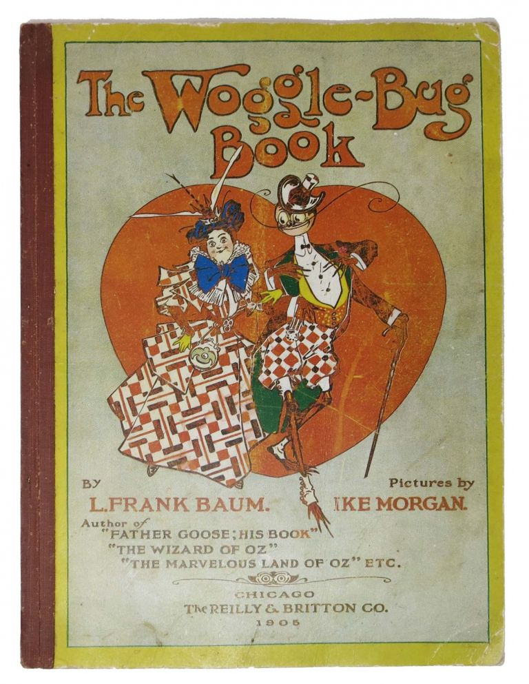 The WOGGLE - BUG BOOK. L. Frank . Bailey Baum, Ruth Ingersoll - Recipient, 1856 - 1919, née Robinson. 1890 - 1965.