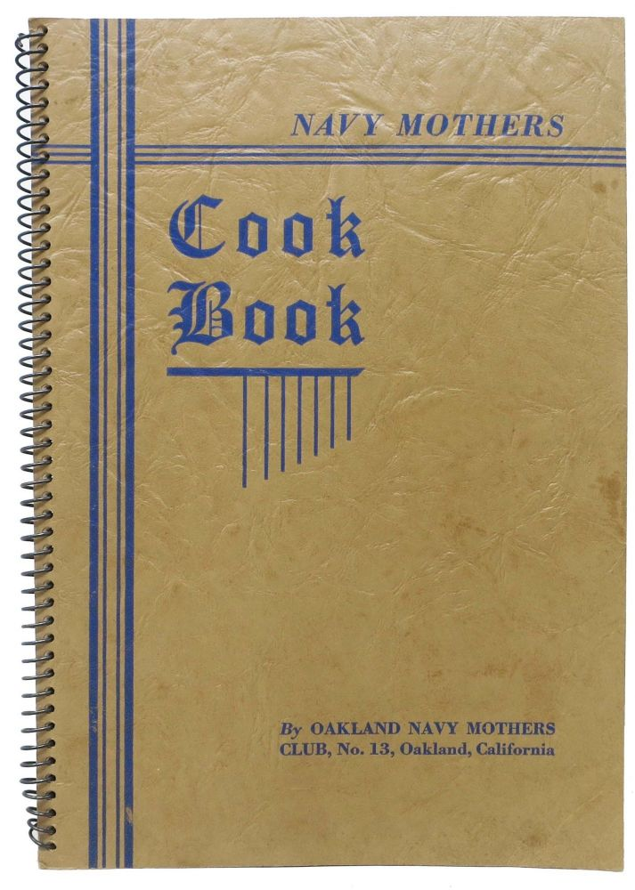 NAVY MOTHERS COOK BOOK.; By Oakland Navy Mothers Club, No. 13, Oakland, Calfornia. California Benefit Cookery Book.