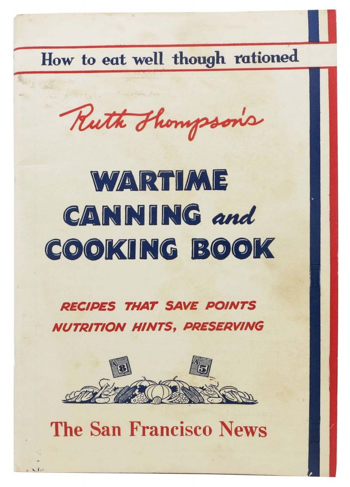 WARTIME CANNING And COOKING BOOK; Recipes that Save Points Nutrition Hints, Preserving. Ruth Thompson.