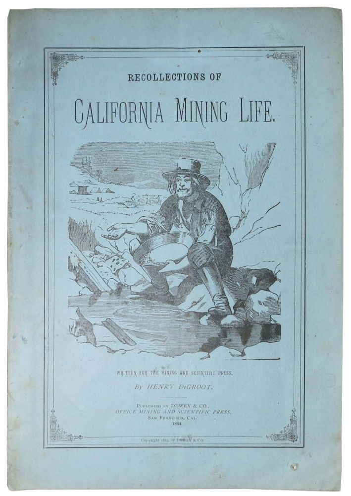 RECOLLECTIONS Of CALIFORNIA MINING LIFE.; Primitive Placers and First Important Discovery of Gold. The Pioneers of the Pioneers -- Their Fortune and Their Fate. Written for the Mining and Scientific Press. Henry DeGroot.