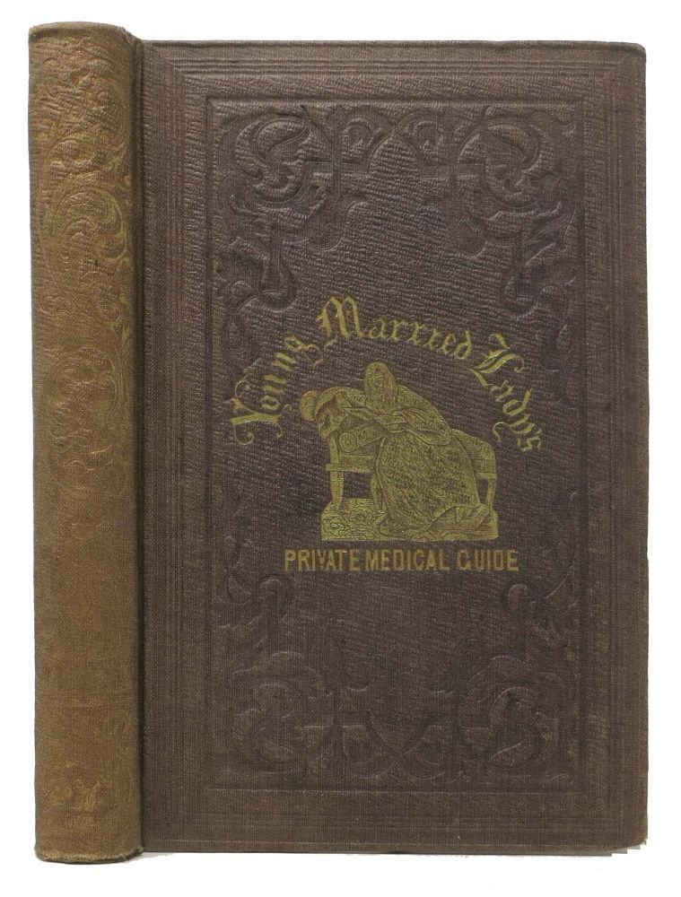 The YOUNG MARRIED LADY'S PRIVATE MEDICAL GUIDE,; Translated from the French of P. C. Dunne and A. F. Derbois. With Notes ... Devoted to a Study of the Peculiar Organs and Diseases of Females ... by F. Harrison Doane, M.D. Contraception, F. Harrison Doane.