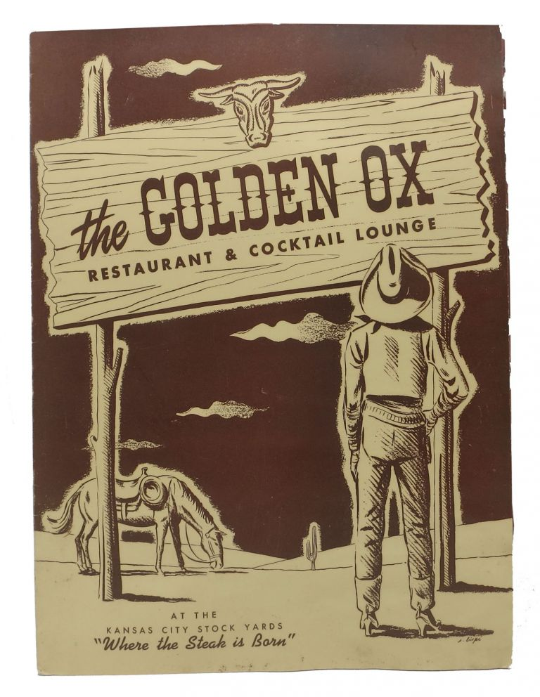 "The GOLDEN OX. RESTAURANT & COCKTAIL LOUNGE.; At The Kansas City Stock Yards ""Where the Steak is Born"" Restaurant Menu - Kansas City."
