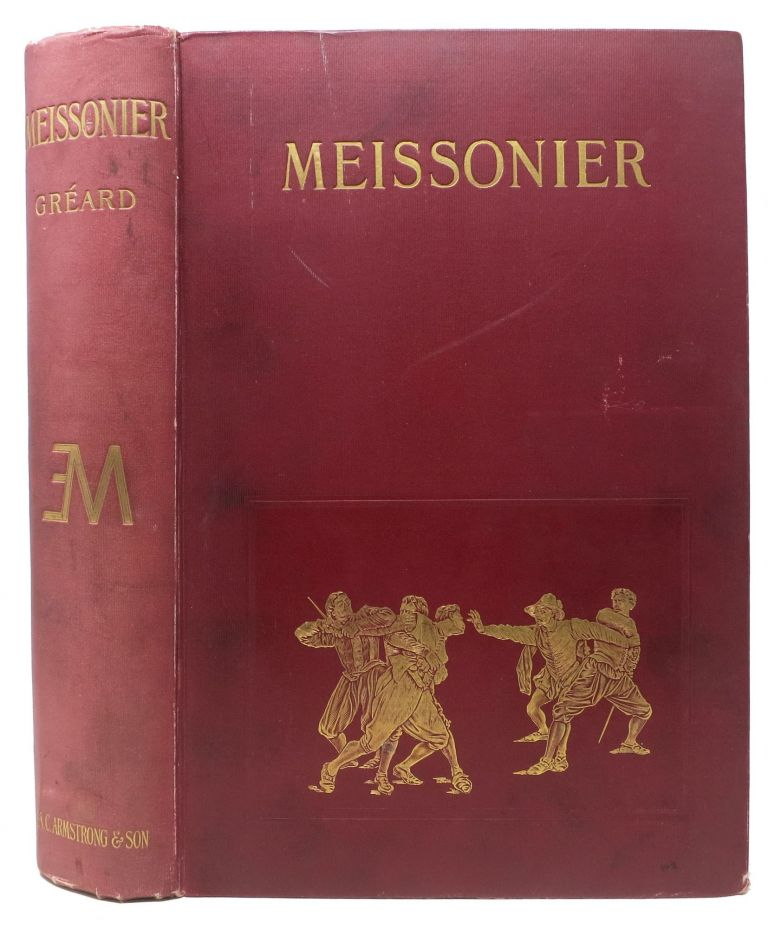 MEISSONIER His Life and His Art.; With Extracts from his Note-Books, and His Opinions and Impressions on Art and Artists, Collected by His Wife. Translated from the French by Lady Mary Loyd and Miss Florence Simmonds. Vallery C. O. Greard.