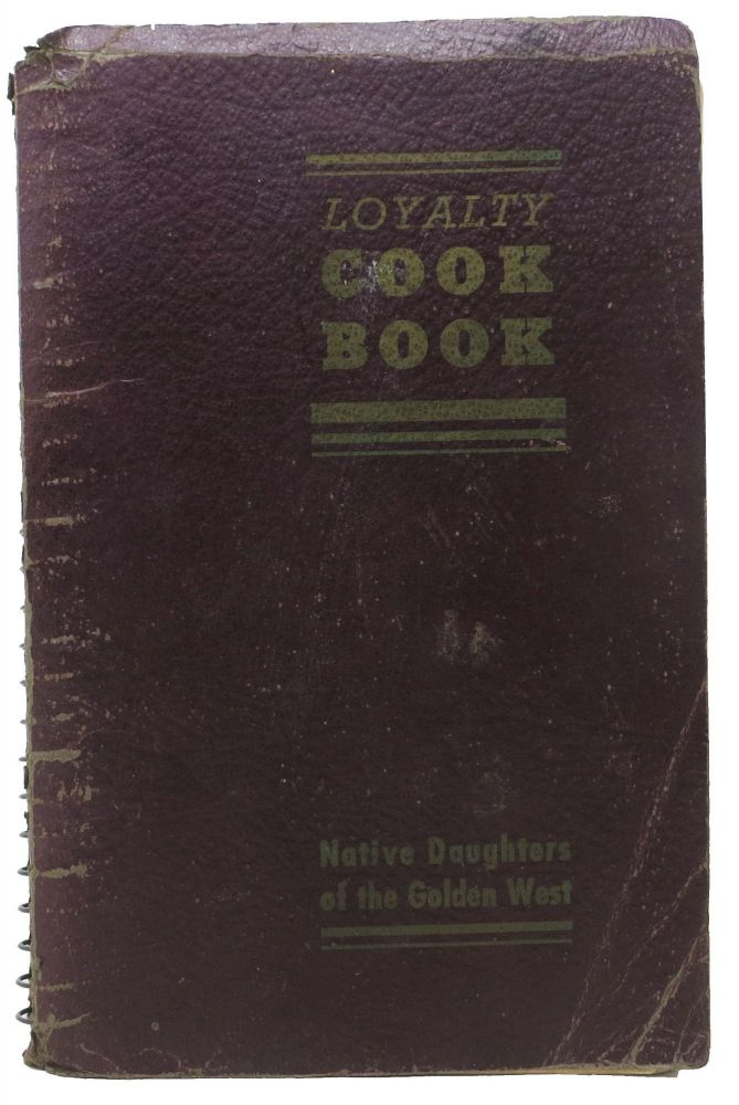 LOYALTY COOK BOOK. Native Daughters of the Golden West. California Cookery, Willow - Compiler Borba.