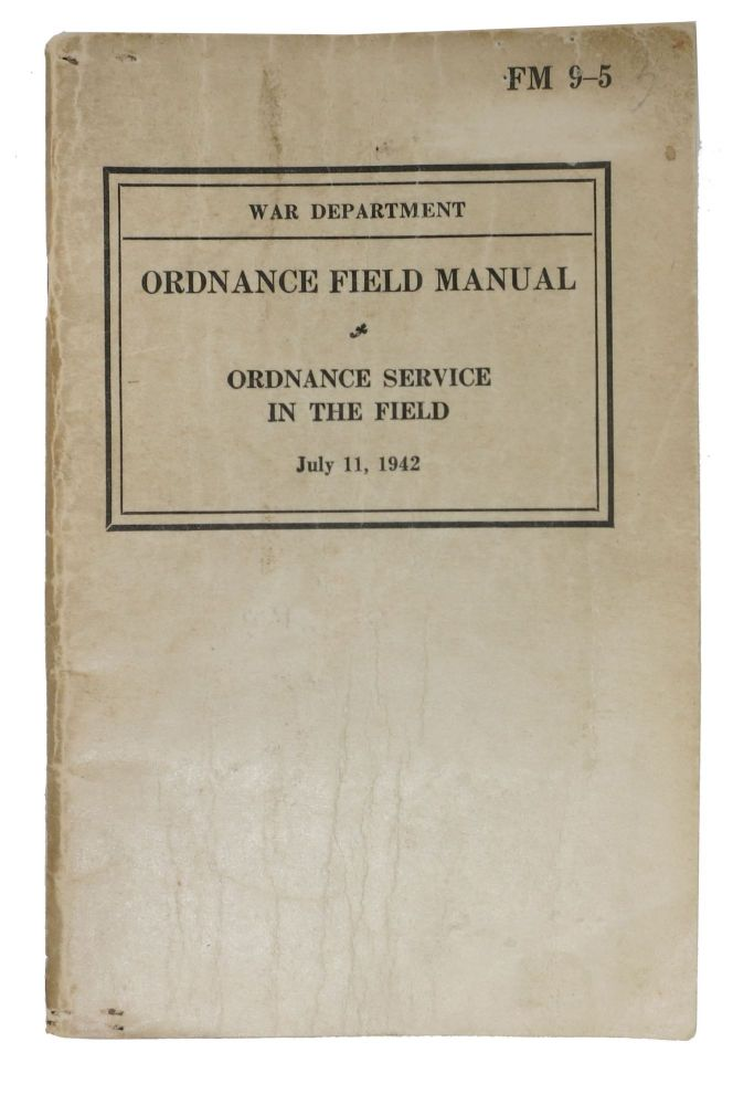 ORDNANCE FIELD MANUAL. Ordnance Service in the Field. FM 9-5. World War II.