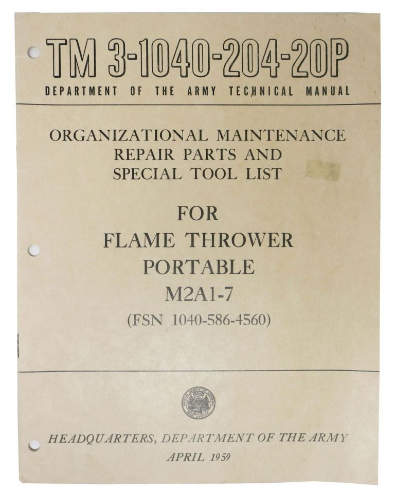 ORGANIZATIONAL MAINTENANCE REPAIR PARTS And SPECIAL TOOL LIST For FLAME THROWER Portable M2A1-7 (FSN 1040-586-4560).; TM 3-1040-204-20P. Department of the Army Technical Manual. US Army Manual.