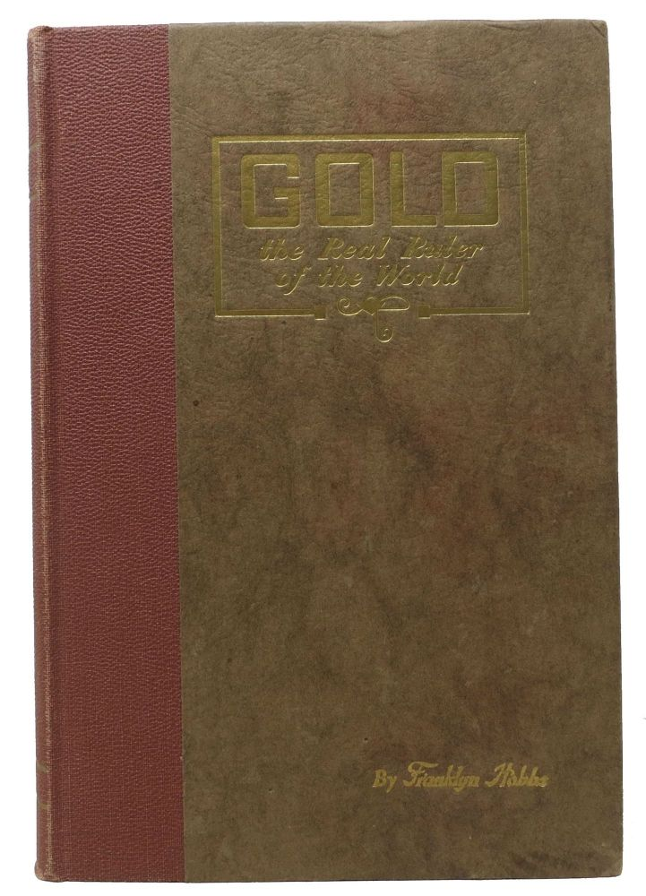 GOLD. The Real Ruler of the World. Economics / Monetary Theory, Franklyn Hobbs.