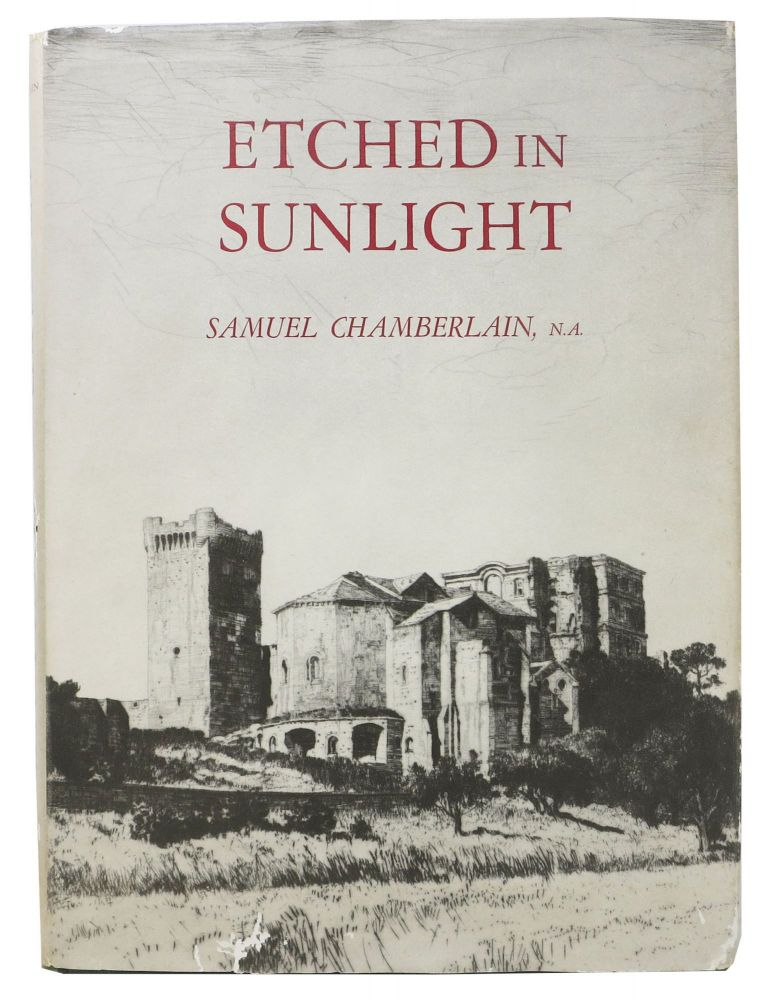 ETCHED In SUNLIGHT. Fifty Years in the Graphic Arts. Samuel Chamberlain, 1895 - 1975.