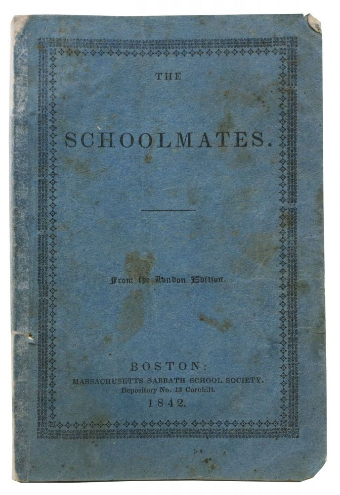 The SCHOOLMATES. Or, The Influence of Character and Connections Displayed. Children's Moralist Literature.