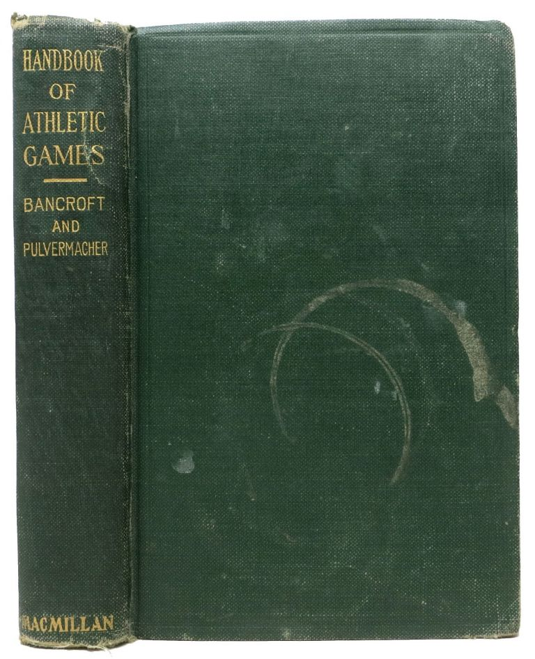 HANDBOOK Of ATHLETIC GAMES For Players, Instructors, and Spectators.; Comprising Fifteen Major Ball Games, Track and Field Athletics and Rowing Races. Jessie H. Bancroft, William Dean Pulvermacher.