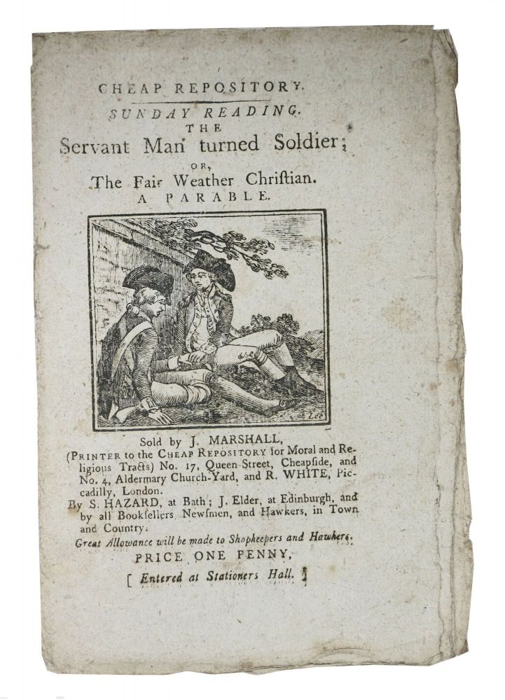 The SERVANT MAN TURNED SOLDIER; or, The Fair Weather Christian. A Parable.; Cheap Repository. Sunday Reading. Price One Penny. Hannah 1745 - 1833 More.