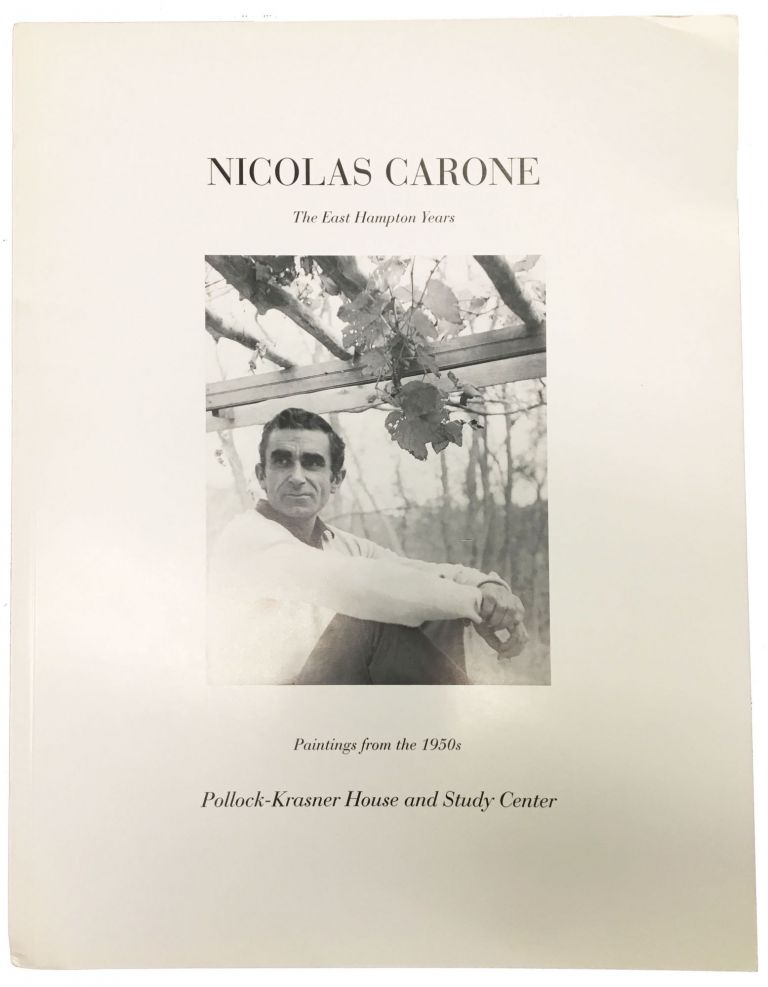 NICOLAS CARONE. The East Hampton Years. Paintings from the 1950s. May 2 - July 27, 2013. Exhibit Catalogue.