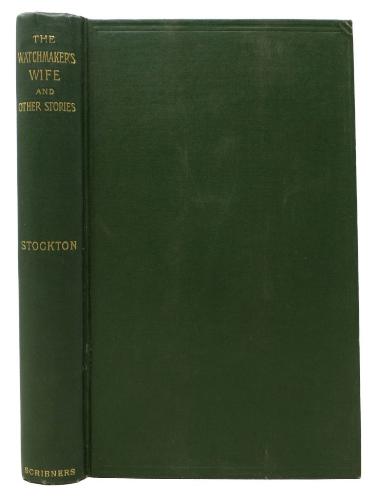 The WATCHMAKER'S WIFE And Other Stories. Frank Stockton, ichard. 1834 - 1902.