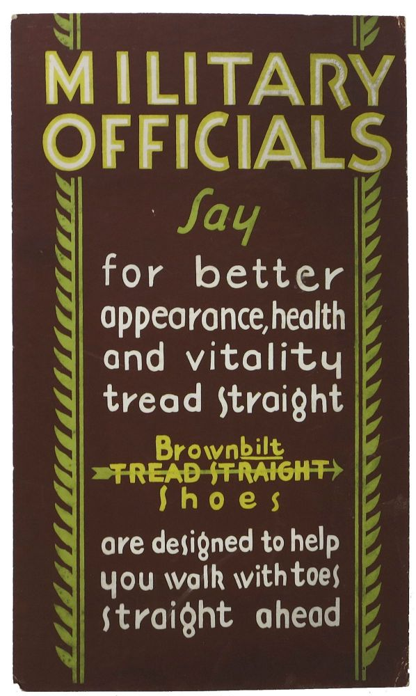 MILITARY OFFICIALS. Brownbilt Tread Straight Shoes.; Say for better appearance, health and vitality tread straight are designed to help you walk with toes straight ahead. Advertising Placard, George - Founder Brown.