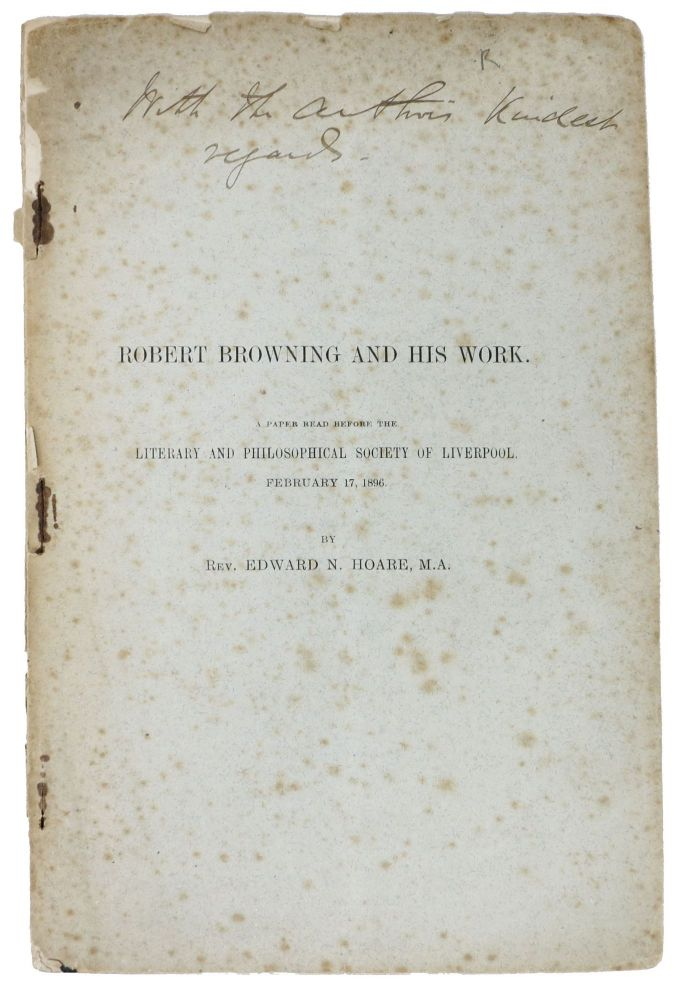 ROBERT BROWNING And His WORK.; A Paper Read Before the Literary and Philosophical Society of Liverpool February 17, 1896. Robert - Subject. Hoare Browning, M. A., Rev. Edward N., 1812 - 1889.